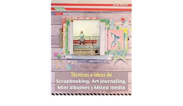 Técnicas e ideas de scapbooking, art journaling, mini álbumes y mixed media: Janna Werner: 9788498743913: Amazon.com: Books