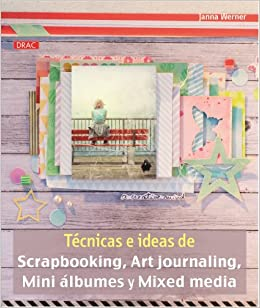 Técnicas e ideas de scapbooking, art journaling, mini álbumes y mixed media (Spanish) Paperback – April 1, 2014