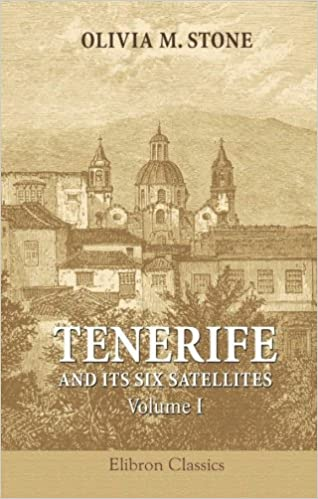 Tenerife and Its Six Satellites; or, The Canary Islands Past ...
