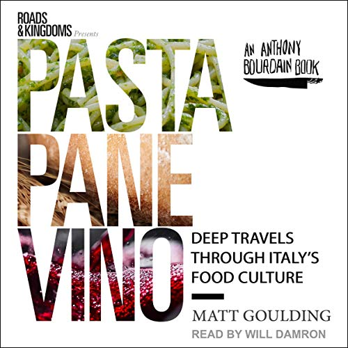 Pasta, Pane, Vino: Deep Travels Through Italy's Food Culture by Matt Goulding