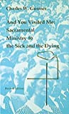And You Visited Me: Sacramental Ministry to the Sick (Studies in the Reformed Rites of the Church)