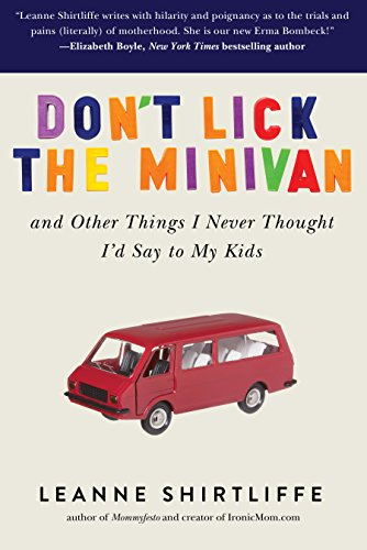 Don't Lick the Minivan: And Other Things I Never Thought I'd Say to My Kids cover