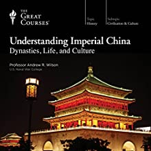 Understanding Imperial China: Dynasties, Life, and Culture Lecture by  The Great Courses Narrated by Professor Andrew R. Wilson PhD