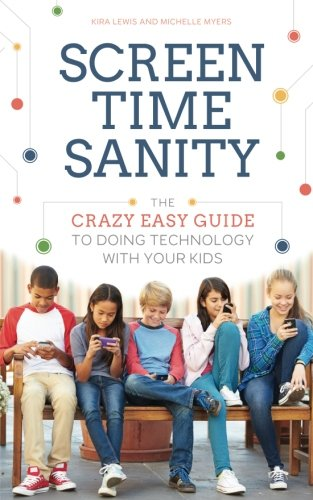 Screen Time Sanity: The Crazy Easy Guide to Doing Technology With Your Kids (Best Phone Contract Offers)