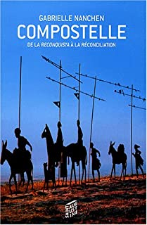 Compostelle : de la reconquista à la réconciliation, Nanchen, Gabrielle
