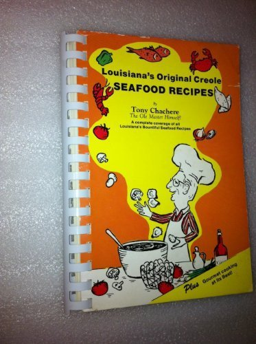 Louisiana's Original Creole Seafood Recipes: A complete coverage of all Louisiana's Bountiful Seafood Recipes : plus