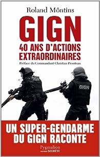 GIGN : 40 ans d'actions extraordinaires par Roland Môntins