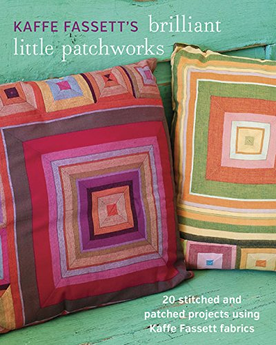 Kaffe Fassett's Brilliant Little Patchworks: 20 stitched and patched projects using Kaffe Fassett fabrics ()