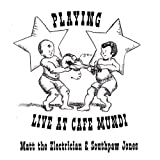 Playing: Live at Cafe Mundi by Matt the Electrician & Southpaw Jones (2007-01-01)
