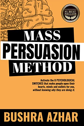 Mass Persuasion Method : Activate the 8 Psychological Switches That Make People Open Their Hearts, Minds and Wallets for You (Without Knowing Why They are Doing It) cover