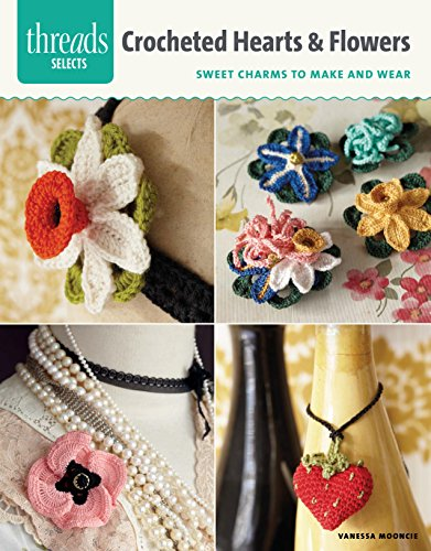 Crocheted Hearts & Flowers: Sweet charms to make and wear (Threads - Wear Vanessa