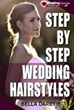 Step by Step Wedding Hairstyles: Best and Easy Step by Step Wedding Hairstyles that takes 15 Minutes or Less (Wedding Hairstyles, Wedding Hair, Bridal Hairstyles, Wedding Hairstyles for Long Hair)