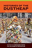 Histories of the Dustheap : Waste, Material Cultures, Social Justice, Foote, Stephanie and Mazzolini, Elizabeth, 0262017997