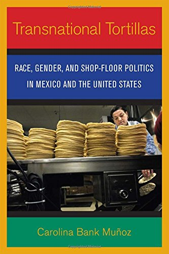 Transnational Tortillas: Race, Gender, and Shop-Floor Politics in Mexico and the United States [Carolina Bank Muñoz] (Tapa Blanda)