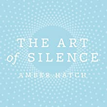The Art of Silence Audiobook by Amber Hatch Narrated by Billie Fulford-Brown