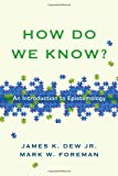 How Do We Know?: An Introduction to Epistemology
