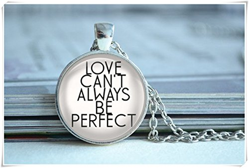 (Personalized Quote Necklace,'Love Can't Always be perfect'Statement Necklace,Quote Pendant,Motto Necklace,Dome Glass Ornaments, Pure Handmade)