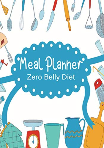 Meal Planner Zero Belly Diet: 52 Week Food Planner With Grocery Shopping List To Track And Plan Your Meals