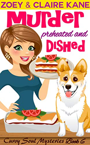 Murder Preheated and Dished (Curvy Soul Mysteries Book 6) by [Kane, Zoey, Kane, Claire]