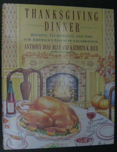 0060164905 - Kathryn K. Blue; Anthony Dias Blue: Thanksgiving Dinner: Recipes, Techniques, and Tips for America's Favorite Celebration - Buch