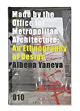 Made by the Office for Metropolitan Architecture: an Ethnography of Design, Albena Yaneva, 9064507147