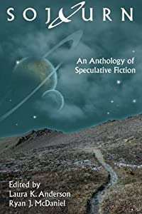 Sojourn: An Anthology of Speculative Fiction (Volume 1)