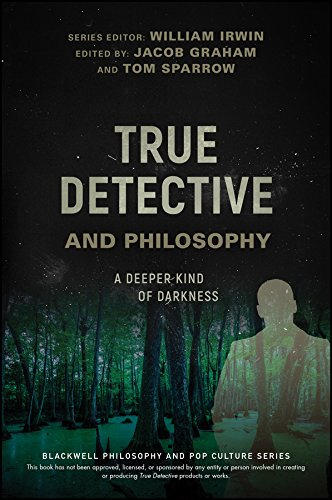 Download True Detective and Philosophy: A Deeper Kind of Darkness (The Blackwell Philosophy and Pop Culture Series) ebook