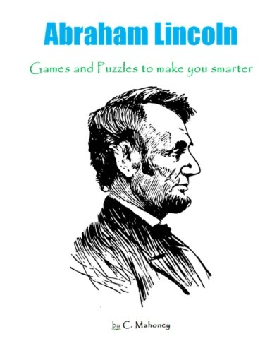Abraham Lincoln: Games and Puzzles to make you smarter