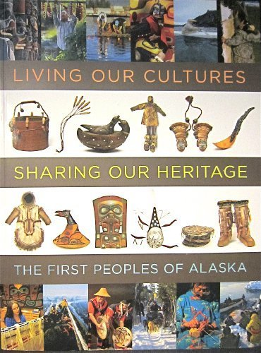 Living Our Cultures, Sharing Our Heritage: The First People's of Alaska