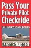 Pass Your Private Pilot Checkride, Jason Schappert, 1456310100