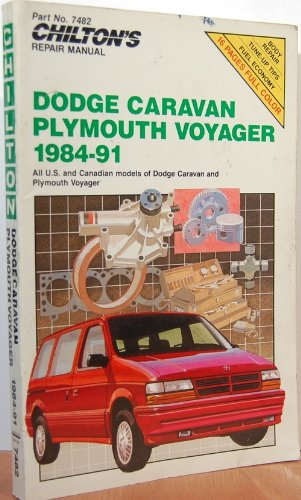 (Chilton's Repair Manual: Dodge Caravan, Plymouth Voyager, 1984-91 - Covers All U.S. and Canadian Models)