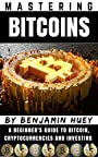 Mastering Bitcoin: A Beginner's Guide To Bitcoin, Cryptocurrencies and Investing