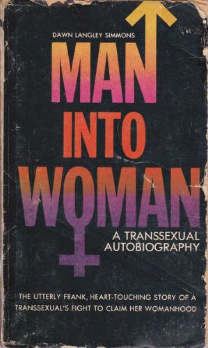 Man into Woman: A Transsexual Autobiography: The utterly frank,  heart-touching story of a Transsexual's fight to Claim her Womanhood:  Simmons, Dawn Langley: Amazon.com: Books