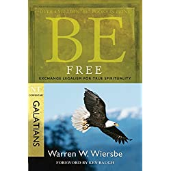 Be Free (Galatians): Exchange Legalism for True Spirituality (The BE Series Commentary)
