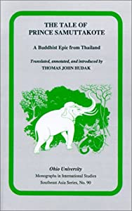 Tales Of Prince Samuttakote: A Buddhist Epic from Thailand (Ohio RIS Southeast Asia Series) Phra H?r?thib??d?