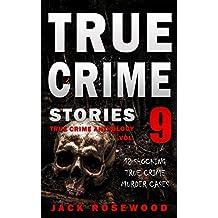 True Crime Stories Volume 9: 12 Shocking True Crime Murder Cases (True Crime Anthology)