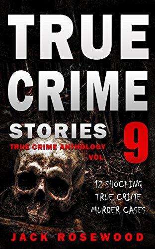 True Crime Stories Volume 9: 12 Shocking True Crime Murder Cases (True Crime ()