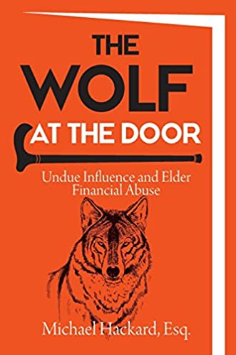 Amazon.com The Wolf at the Door Undue Influence and Elder Financial Abuse (9780999144602) Michael Hackard Books  sc 1 st  Amazon.com & Amazon.com: The Wolf at the Door: Undue Influence and Elder ...
