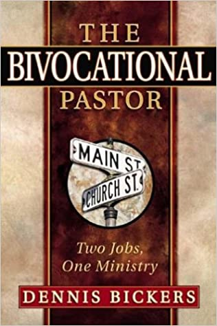 The Bivocational Pastor: Two Jobs, One Ministry: Dennis