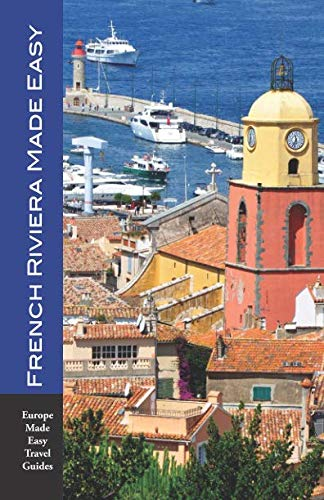 French Riviera Made Easy: The Best of the Côte d'Azur: Nice, Monaco, St-Tropez, Cannes, Antibes,...