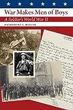War Makes Men of Boys, Katherine I. Miller, 1603447709