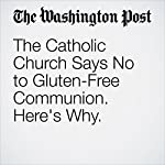 The Catholic Church Says No to Gluten-Free Communion. Here's Why. | Sarah Pulliam Bailey