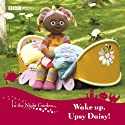 In the Night Garden 2: Wake Up, Upsy Daisy! (Dramatised) Performance by  BBC Audiobooks Narrated by Derek Jacobi