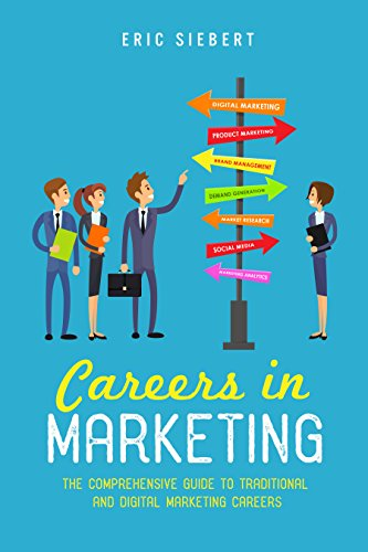 Careers in Marketing: The Comprehensive Guide to Traditional and Digital Marketing Careers