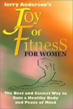 JERRY ANDERSON'S JOY OF FITNESS FOR WOMEN: The Best and Easiest Way to Gain a Healthy Body and Peace of Mind