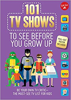 101 Tv Shows To See Before You Grow Up: Be Your Own Tv Critic--the Must-see Tv List For Kids por Samantha Chagollan epub