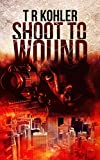 Shoot to Wound: A Suspense/Thriller Mystery Novel