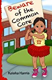 Beware of the Common Core, Keisha Harris, 1479327581