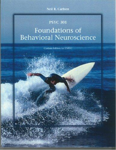 Psyc 301 Foundations of Behavioral Neuroscience (Custom Edition)