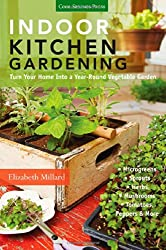Indoor Kitchen Gardening: Turn Your Home Into a Year-Round Vegetable Garden: Microgreens, Sprouts, Herbs, Mushrooms